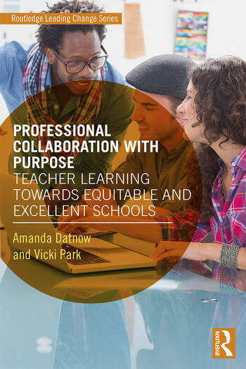 Professional Collaboration with Purpose Teacher Learning Towards Equitable and Excellent Schools book cover