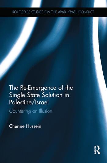 The Re-Emergence of the Single State Solution in Palestine/Israel Countering an Illusion book cover