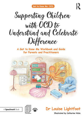 Supporting Children with OCD to Understand and Celebrate Difference A Get to Know Me Workbook and Guide for Parents and Practitioners book cover