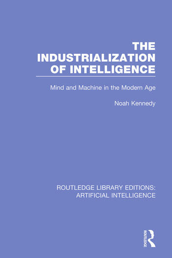 The Industrialization of Intelligence Mind and Machine in the Modern Age book cover