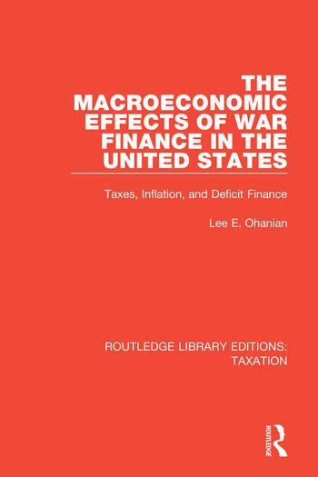The Macroeconomic Effects of War Finance in the United States Taxes, Inflation, and Deficit Finance book cover