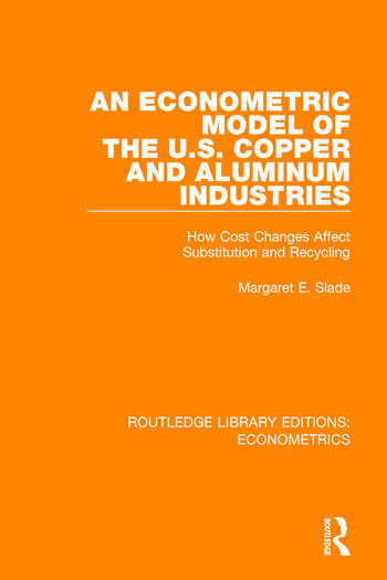An Econometric Model of the U.S. Copper and Aluminum Industries How Cost Changes Affect Substitution and Recycling book cover