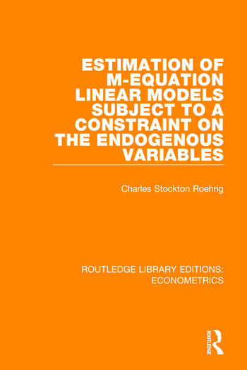 Estimation of M-equation Linear Models Subject to a Constraint on the Endogenous Variables book cover