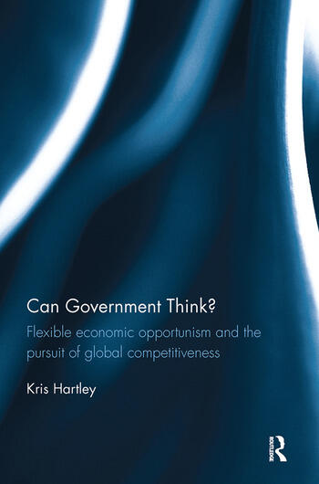 Can Government Think? Flexible economic opportunism and the pursuit of global competitiveness book cover