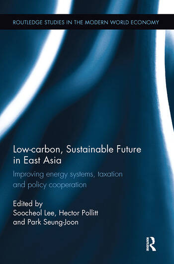 Low-carbon, Sustainable Future in East Asia Improving energy systems, taxation and policy cooperation book cover