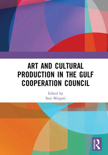 Art and Cultural Production in the Gulf Cooperation Council book cover
