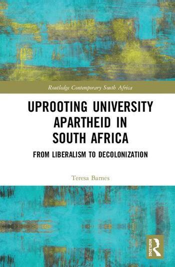 Uprooting University Apartheid in South Africa From Liberalism to Decolonization book cover