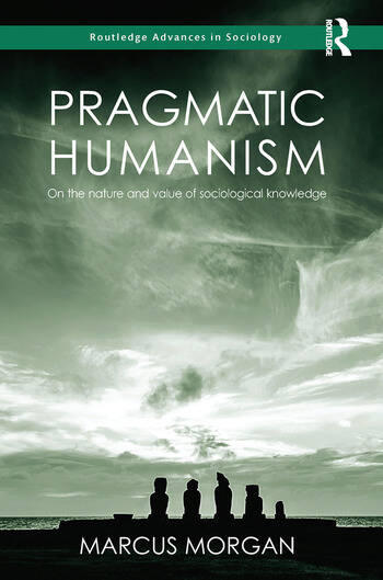 Pragmatic Humanism On the Nature and Value of Sociological Knowledge book cover