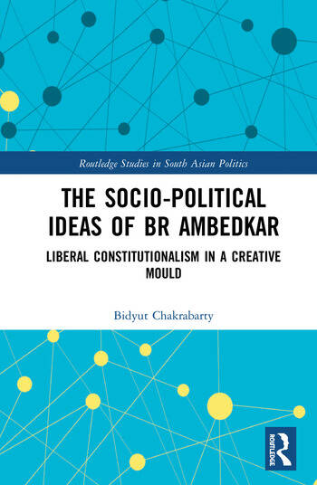 The Socio-political Ideas of BR Ambedkar Liberal constitutionalism in a creative mould book cover
