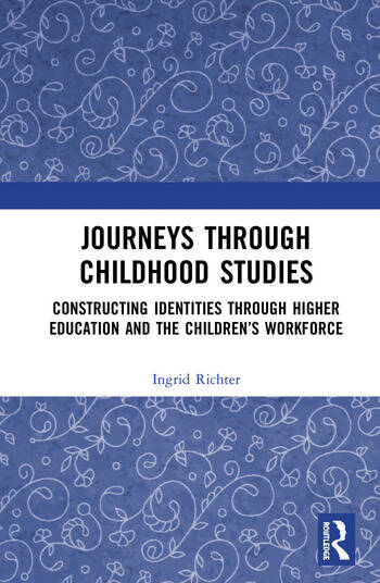Journeys through Childhood Studies Constructing Identities through Higher Education and the Children's Workforce book cover