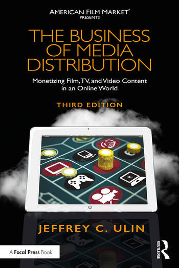The Business of Media Distribution Monetizing Film, TV, and Video Content in an Online World book cover