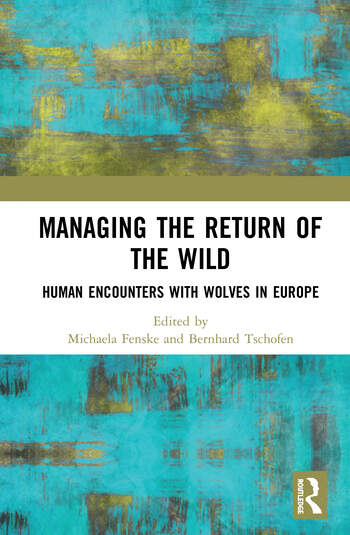 Managing the Return of the Wild Human Encounters with Wolves in Europe book cover