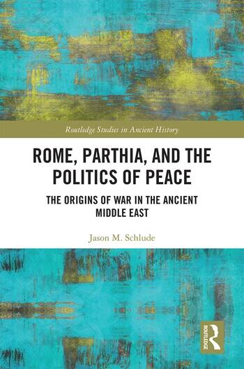 Rome, Parthia, and the Politics of Peace The Origins of War in the Ancient Middle East book cover