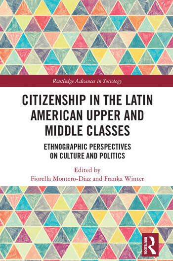 Citizenship in the Latin American Upper and Middle Classes Ethnographic Perspectives on Culture and Politics book cover