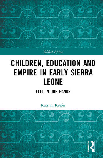 Children, Education and Empire in Early Sierra Leone Left in Our Hands book cover