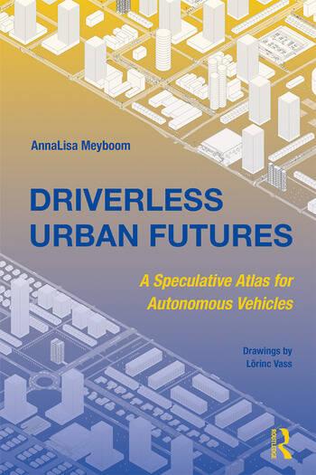 Driverless Urban Futures A Speculative Atlas for Autonomous Vehicles book cover