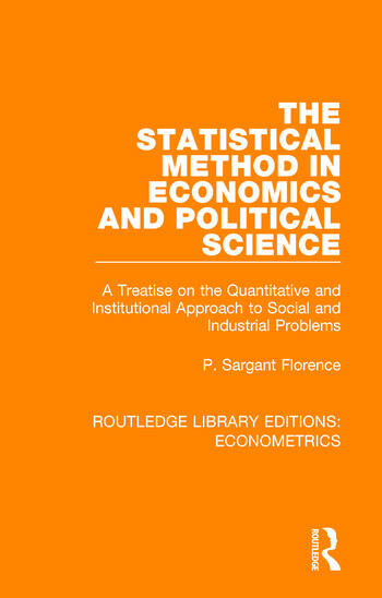 The Statistical Method in Economics and Political Science A Treatise on the Quantitative and Institutional Approach to Social and Industrial Problems book cover
