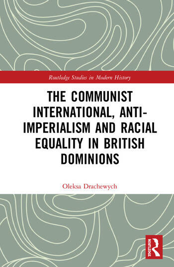 The Communist International, Anti-Imperialism and Racial Equality in British Dominions book cover