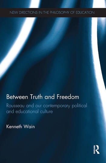 Between Truth and Freedom Rousseau and our contemporary political and educational culture book cover