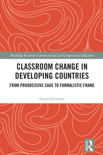 Classroom Change in Developing Countries From Progressive Cage to Formalistic Frame book cover