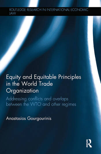Equity and Equitable Principles in the World Trade Organization Addressing Conflicts and Overlaps between the WTO and Other Regimes book cover