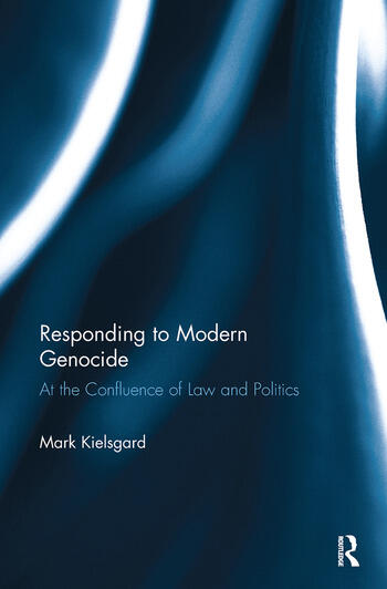 Responding to Modern Genocide At the Confluence of Law and Politics book cover
