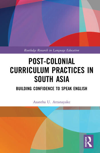 Post-colonial Curriculum Practices in South Asia Building Confidence to Speak English book cover