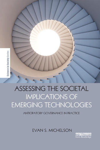 Assessing the Societal Implications of Emerging Technologies Anticipatory governance in practice book cover