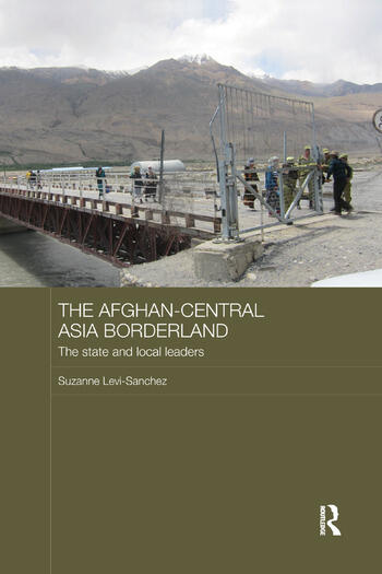 The Afghan-Central Asia Borderland The State and Local Leaders book cover