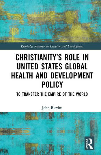 Christianity's Role in United States Global Health and Development Policy To Transfer the Empire of the World book cover