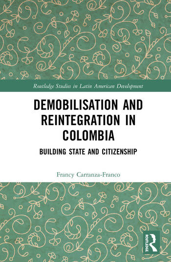 Demobilisation and Reintegration in Colombia Building State and Citizenship book cover