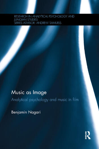 Music as Image Analytical psychology and music in film book cover