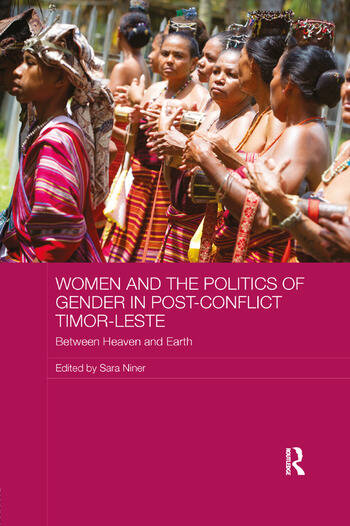 Women and the Politics of Gender in Post-Conflict Timor-Leste Between Heaven and Earth book cover