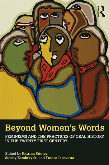 Beyond Women's Words Feminisms and the Practices of Oral History in the Twenty-First Century book cover