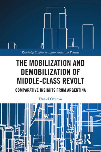 The Mobilization and Demobilization of Middle-Class Revolt Comparative Insights from Argentina book cover