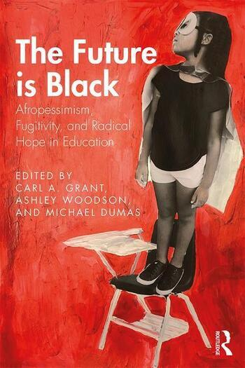 The Future is Black Afropessimism, Fugitivity, and Radical Hope in Education book cover