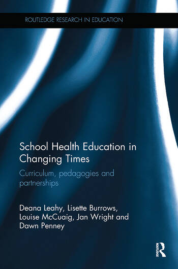 School Health Education in Changing Times Curriculum, pedagogies and partnerships book cover