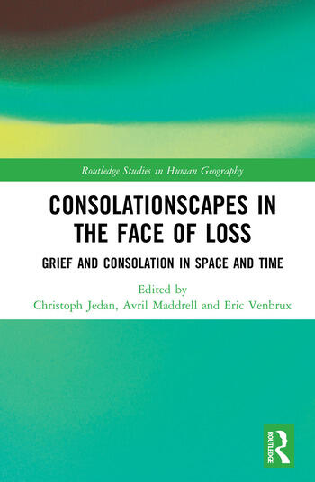 Consolationscapes in the Face of Loss Grief and Consolation in Space and Time book cover