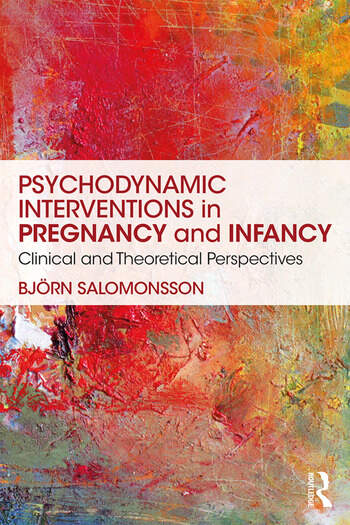 Psychodynamic Interventions in Pregnancy and Infancy Clinical and Theoretical Perspectives book cover