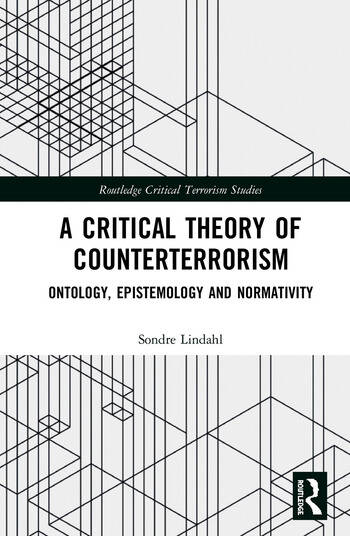 A Critical Theory of Counterterrorism Ontology, Epistemology and Normativity book cover
