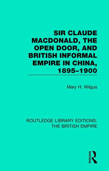 Sir Claude MacDonald, the Open Door, and British Informal Empire in China, 1895-1900 book cover