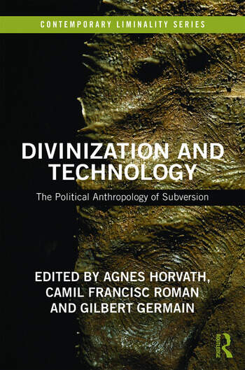 Divinization and Technology The Political Anthropology of Subversion book cover