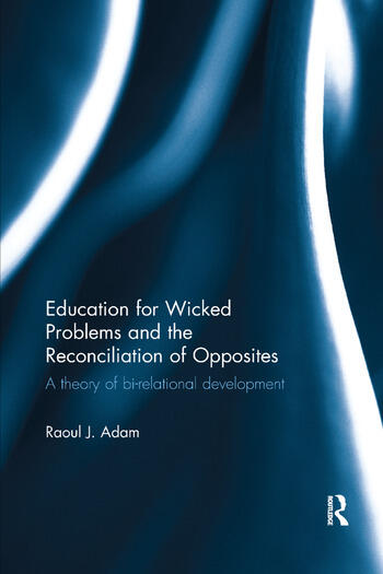 Education for Wicked Problems and the Reconciliation of Opposites A theory of bi-relational development book cover