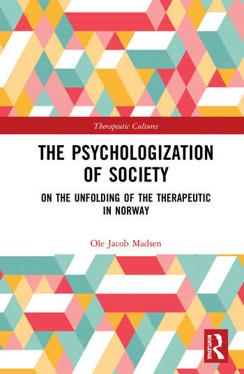 The Psychologization of Society On the Unfolding of the Therapeutic in Norway book cover