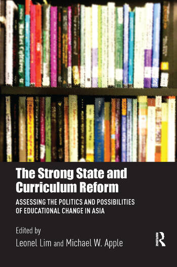The Strong State and Curriculum Reform Assessing the politics and possibilities of educational change in Asia book cover