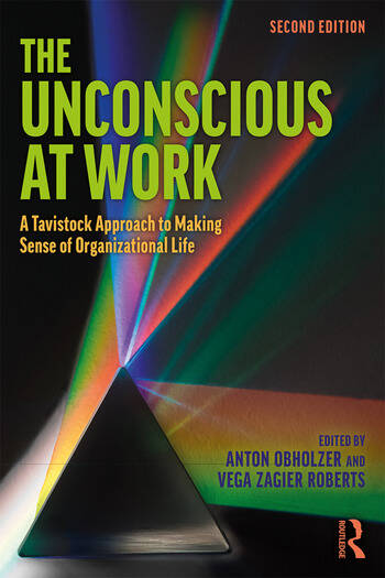 The Unconscious at Work A Tavistock Approach to Making Sense of Organizational Life book cover