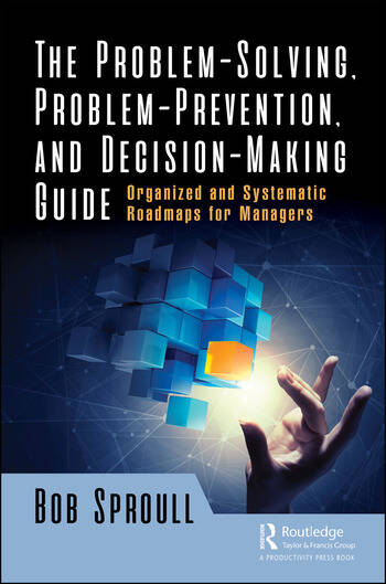 The Problem-Solving, Problem-Prevention, and Decision-Making Guide Organized and Systematic Roadmaps for Managers book cover