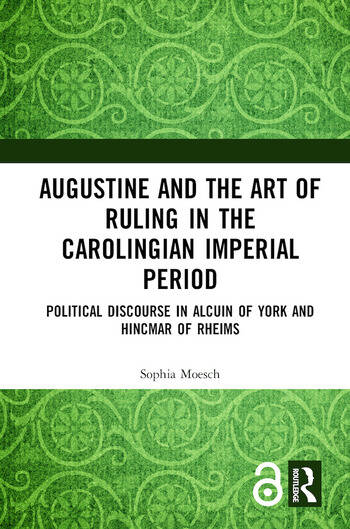 Augustine and the Art of Ruling in the Carolingian Imperial Period Political Discourse in Alcuin of York and Hincmar of Rheims book cover