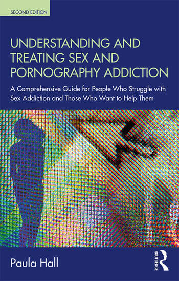 Understanding and Treating Sex and Pornography Addiction A comprehensive guide for people who struggle with sex addiction and those who want to help them book cover