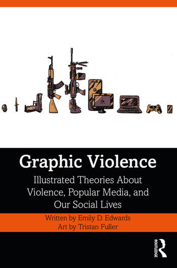 Graphic Violence Illustrated Theories about Violence, Popular Media, and Our Social Lives book cover